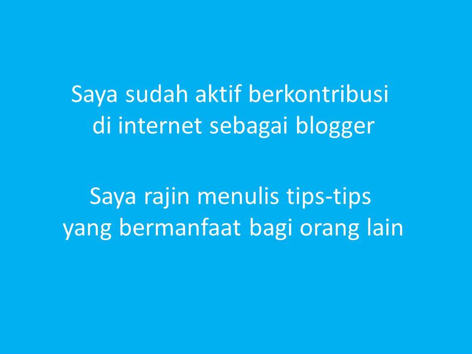 Saya sudah aktif berkontribusi di internet sebagai blogger Saya rajin menulis tips-tips yang bermanfaat bagi orang lain