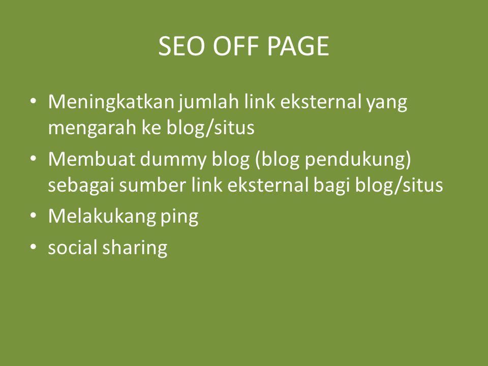 SEO OFF PAGE Meningkatkan jumlah link eksternal yang mengarah ke blog/situs Membuat dummy blog (blog pendukung) sebagai sumber link eksternal bagi blog/situs Melakukang ping social sharing