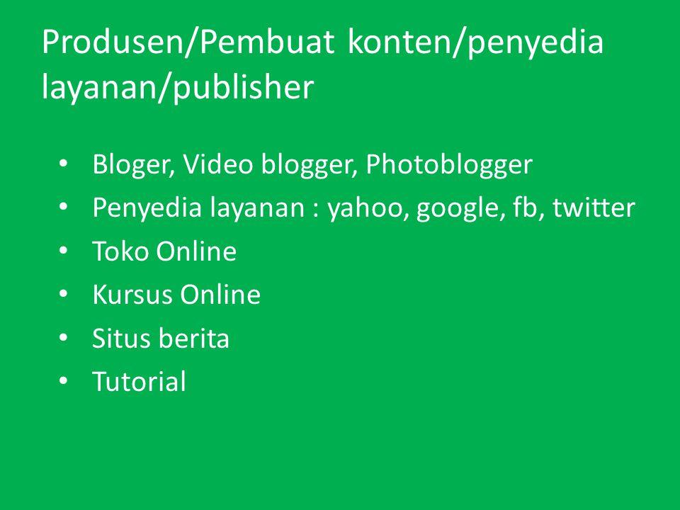 Produsen/Pembuat konten/penyedia layanan/publisher Bloger, Video blogger, Photoblogger Penyedia layanan : yahoo, google, fb, twitter Toko Online Kursus Online Situs berita Tutorial
