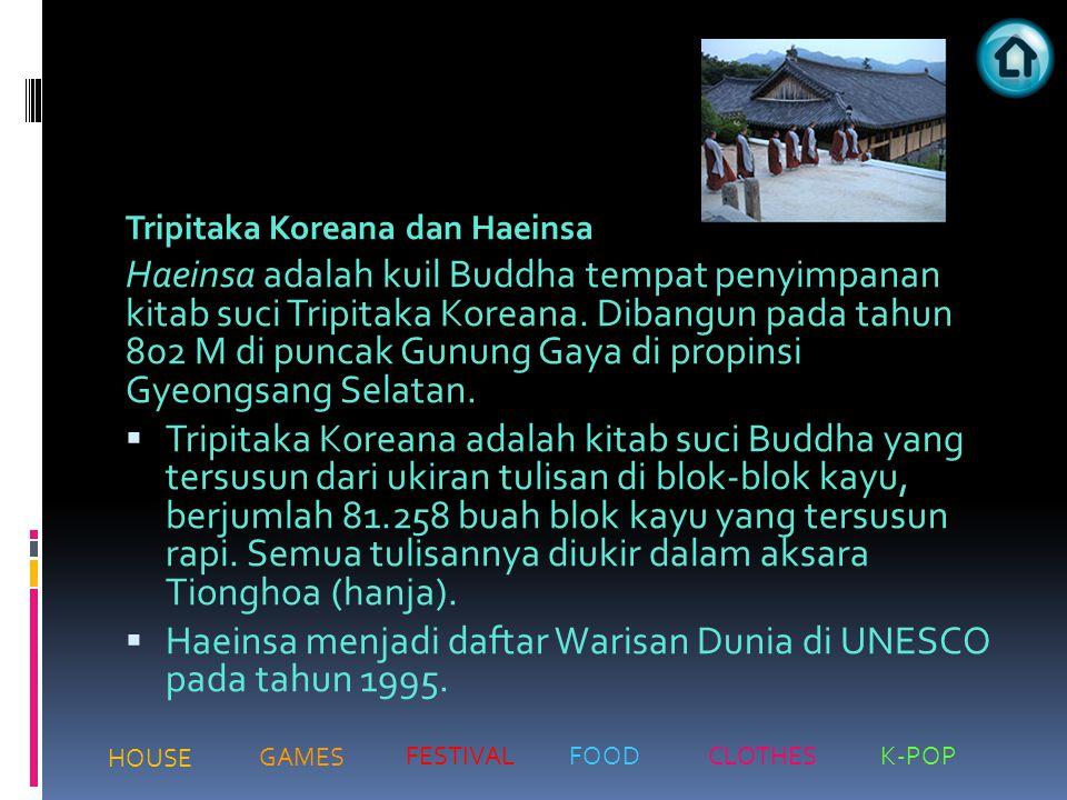 Tripitaka Koreana dan Haeinsa Haeinsa adalah kuil Buddha tempat penyimpanan kitab suci Tripitaka Koreana. Dibangun pada tahun 802 M di puncak Gunung G