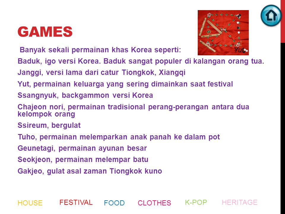 GAMES Banyak sekali permainan khas Korea seperti: Baduk, igo versi Korea. Baduk sangat populer di kalangan orang tua. Janggi, versi lama dari catur Ti