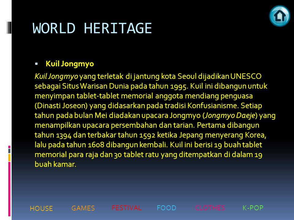 WORLD HERITAGE  Kuil Jongmyo Kuil Jongmyo yang terletak di jantung kota Seoul dijadikan UNESCO sebagai Situs Warisan Dunia pada tahun 1995. Kuil ini