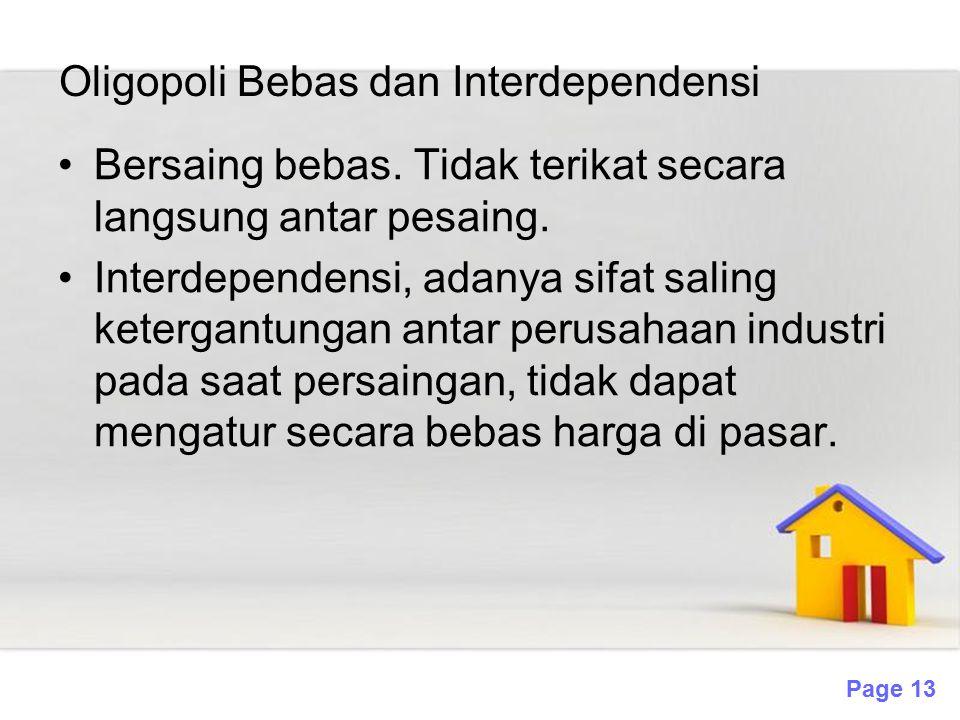 Page 13 Oligopoli Bebas dan Interdependensi Bersaing bebas. Tidak terikat secara langsung antar pesaing. Interdependensi, adanya sifat saling ketergan