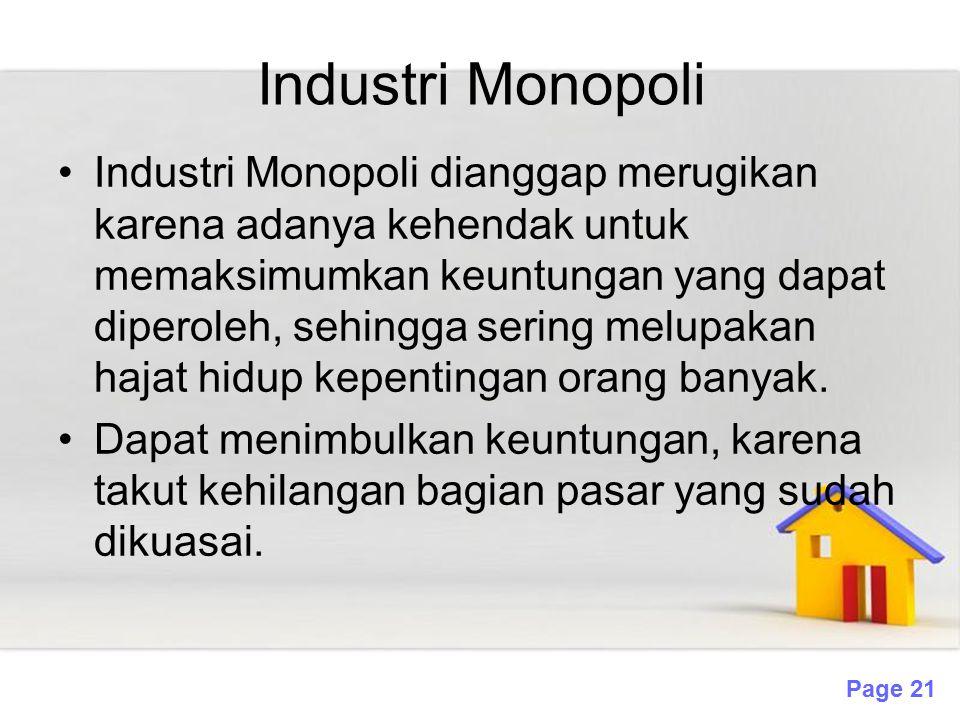 Page 21 Industri Monopoli Industri Monopoli dianggap merugikan karena adanya kehendak untuk memaksimumkan keuntungan yang dapat diperoleh, sehingga se