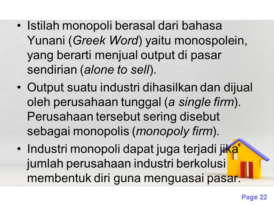 Page 22 Istilah monopoli berasal dari bahasa Yunani (Greek Word) yaitu monospolein, yang berarti menjual output di pasar sendirian (alone to sell). Ou