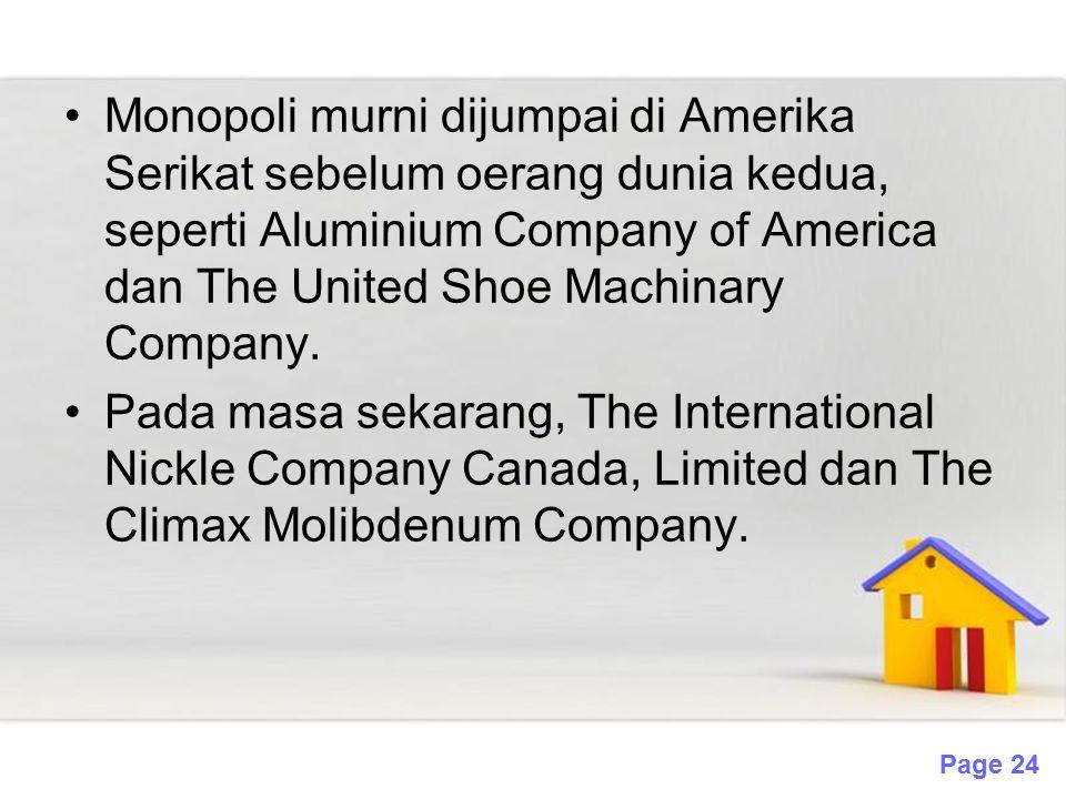 Page 24 Monopoli murni dijumpai di Amerika Serikat sebelum oerang dunia kedua, seperti Aluminium Company of America dan The United Shoe Machinary Comp