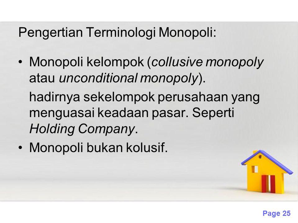Page 25 Pengertian Terminologi Monopoli: Monopoli kelompok (collusive monopoly atau unconditional monopoly). hadirnya sekelompok perusahaan yang mengu