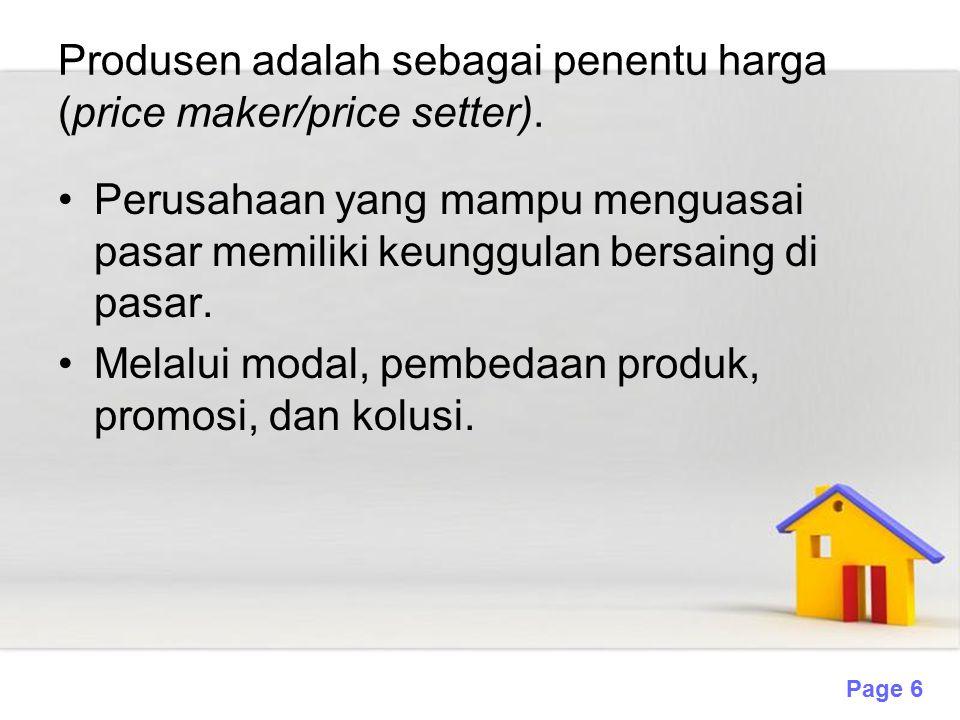 Page 6 Produsen adalah sebagai penentu harga (price maker/price setter). Perusahaan yang mampu menguasai pasar memiliki keunggulan bersaing di pasar.