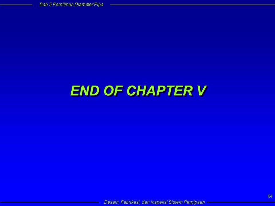Bab 5 Pemilihan Diameter Pipa Desain, Fabrikasi, dan inspeksi Sistem Perpipaan 64 END OF CHAPTER V