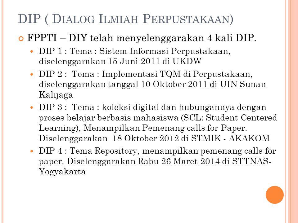 DIP ( D IALOG I LMIAH P ERPUSTAKAAN ) FPPTI – DIY telah menyelenggarakan 4 kali DIP. DIP 1 : Tema : Sistem Informasi Perpustakaan, diselenggarakan 15