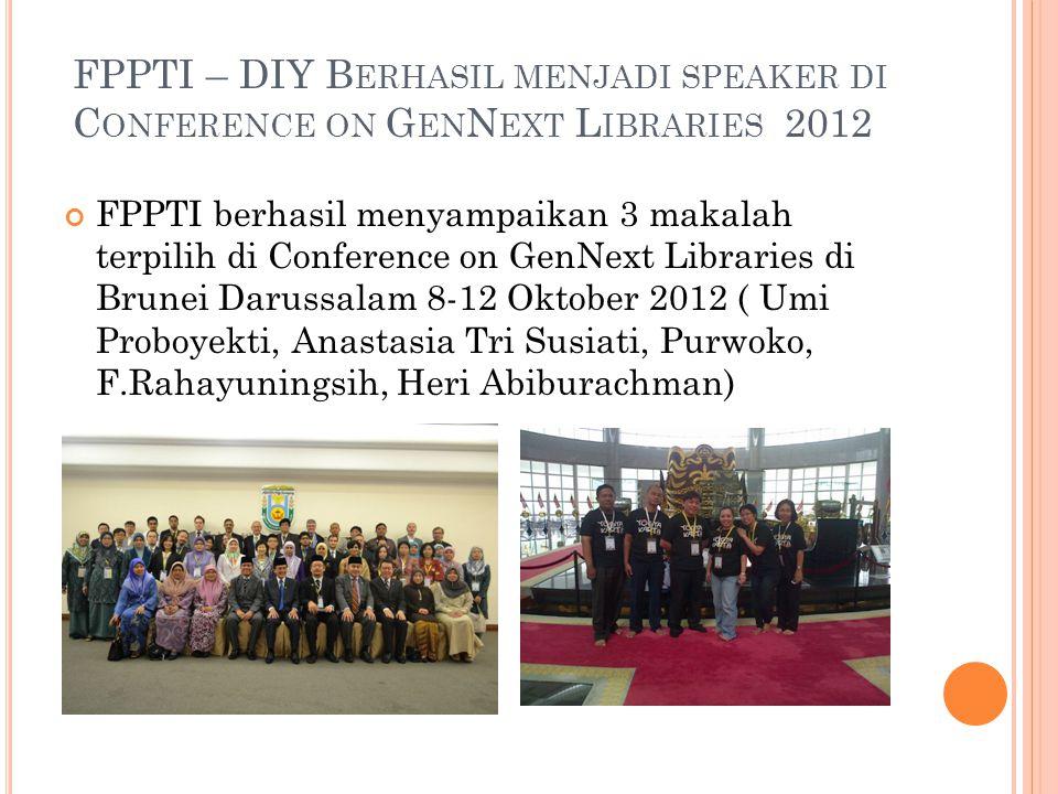 FPPTI – DIY B ERHASIL MENJADI SPEAKER DI C ONFERENCE ON G EN N EXT L IBRARIES 2012 FPPTI berhasil menyampaikan 3 makalah terpilih di Conference on Gen