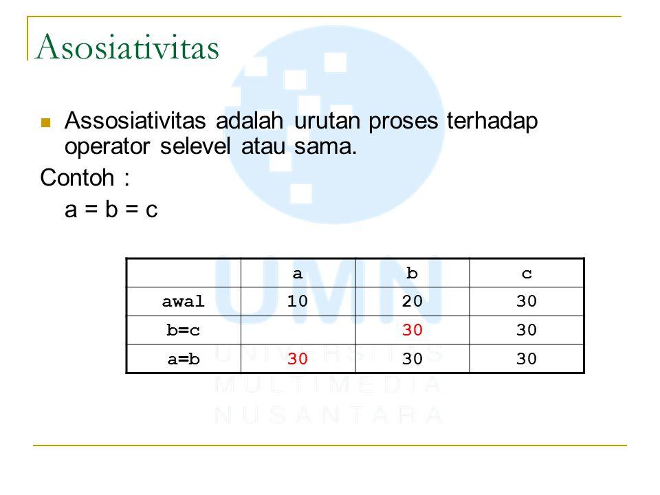 Asosiativitas Assosiativitas adalah urutan proses terhadap operator selevel atau sama. Contoh : a = b = c abc awal102030 b=c30 a=b30