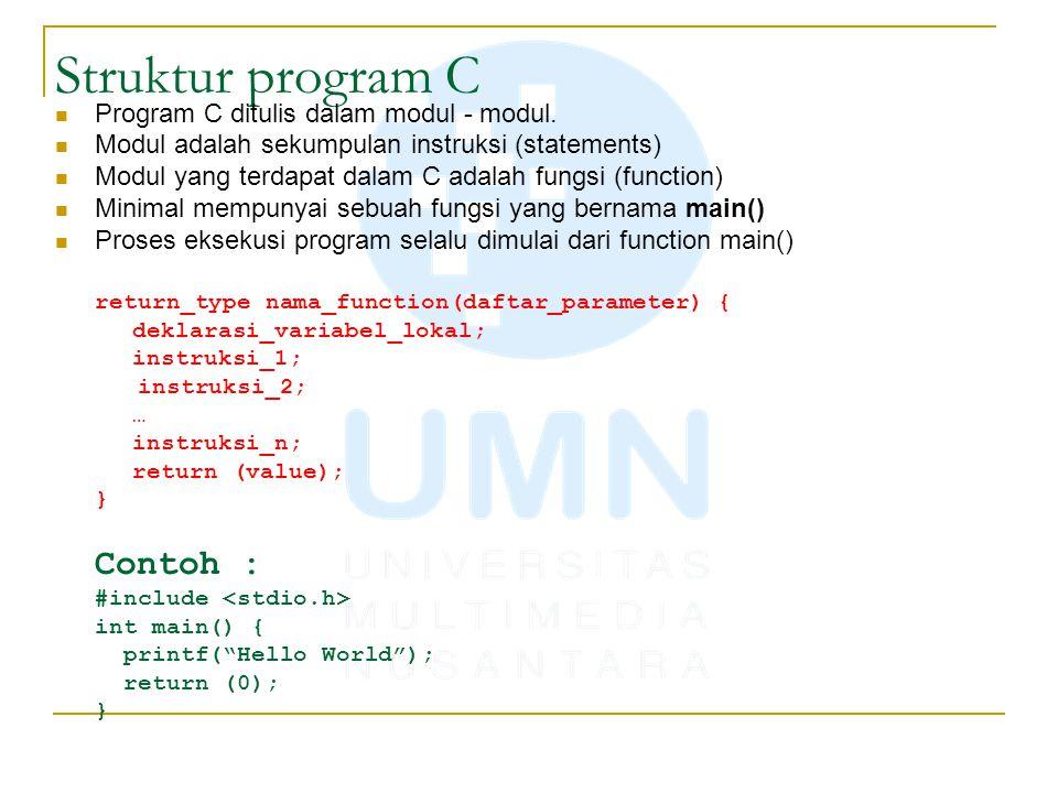 Struktur program C Program C ditulis dalam modul - modul. Modul adalah sekumpulan instruksi (statements) Modul yang terdapat dalam C adalah fungsi (fu