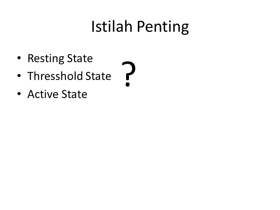 Istilah Penting Resting State Thresshold State Active State ?