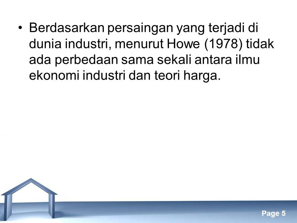 Free Powerpoint Templates Page 5 Berdasarkan persaingan yang terjadi di dunia industri, menurut Howe (1978) tidak ada perbedaan sama sekali antara ilmu ekonomi industri dan teori harga.