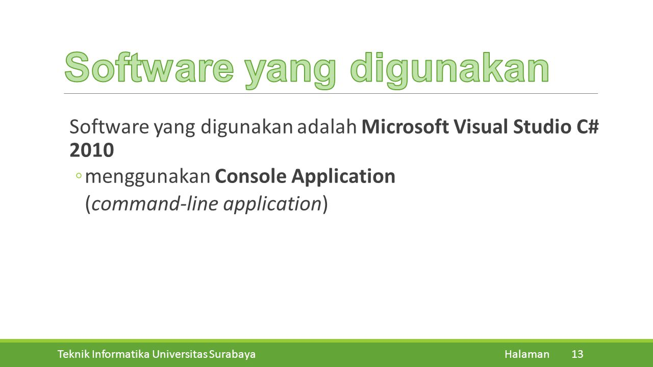 Teknik Informatika Universitas Surabaya Halaman 13 Software yang digunakan adalah Microsoft Visual Studio C# 2010 ◦menggunakan Console Application (command-line application)