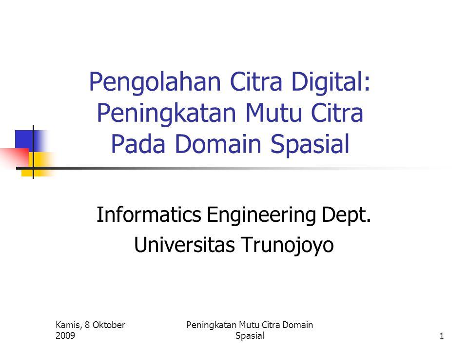 Kamis, 8 Oktober 2009 Peningkatan Mutu Citra Domain Spasial1 Pengolahan Citra Digital: Peningkatan Mutu Citra Pada Domain Spasial Informatics Engineer