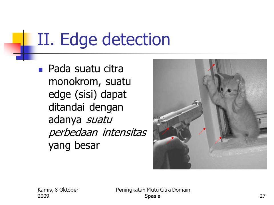 Kamis, 8 Oktober 2009 Peningkatan Mutu Citra Domain Spasial27 II. Edge detection Pada suatu citra monokrom, suatu edge (sisi) dapat ditandai dengan ad