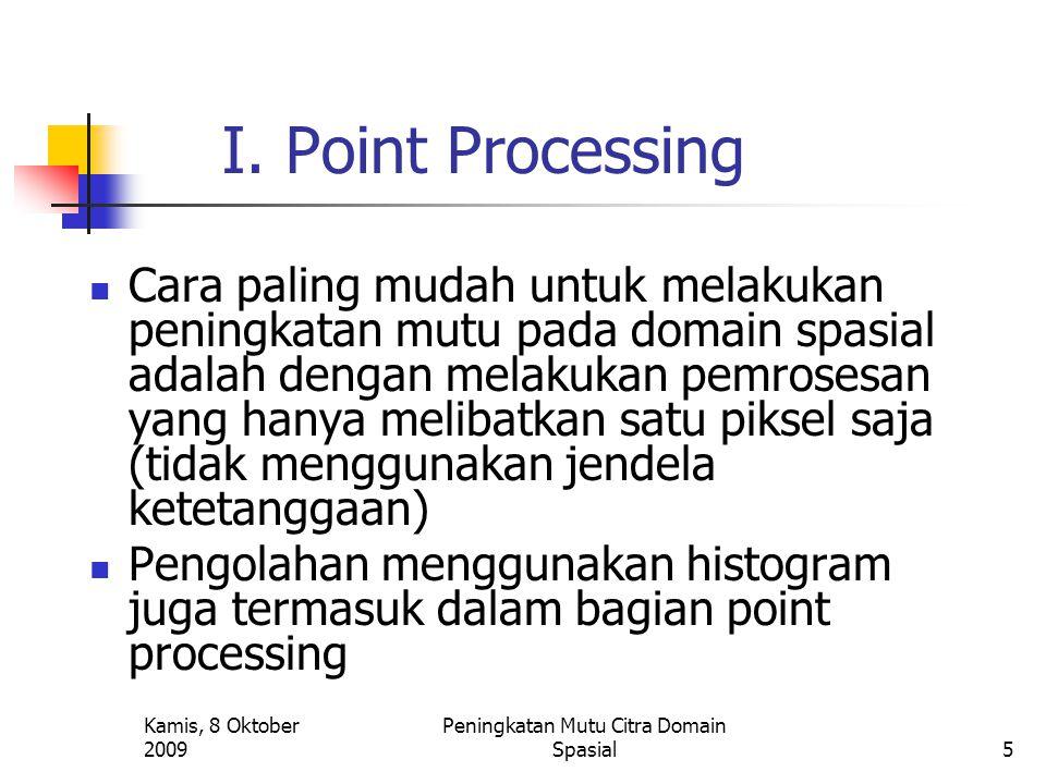 Kamis, 8 Oktober 2009 Peningkatan Mutu Citra Domain Spasial5 I. Point Processing Cara paling mudah untuk melakukan peningkatan mutu pada domain spasia