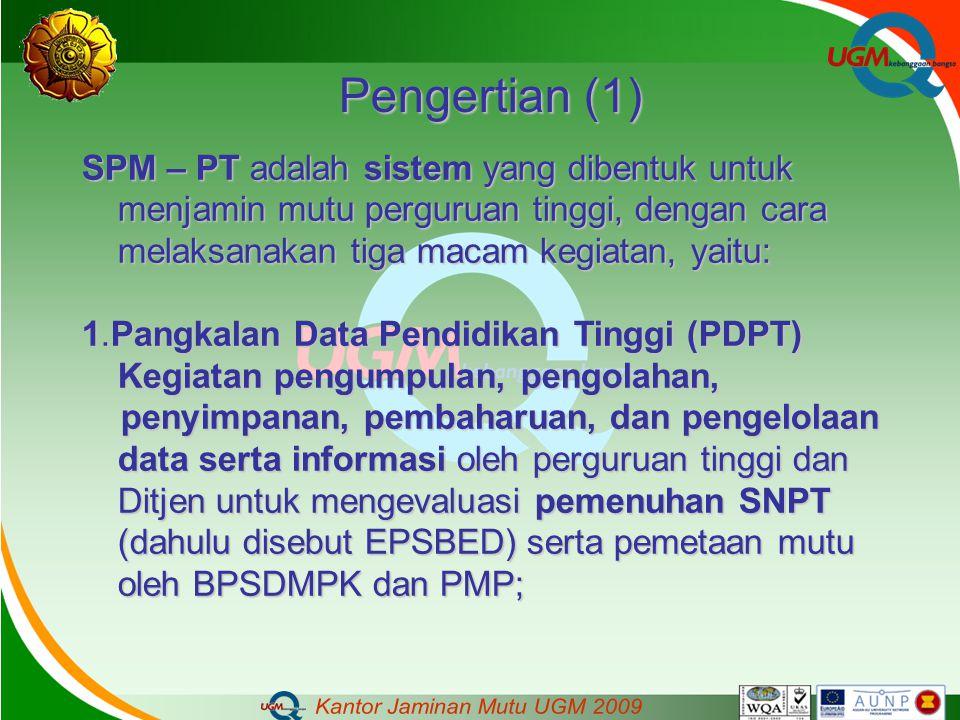 Pengertian (1) SPM – PT adalah sistem yang dibentuk untuk menjamin mutu perguruan tinggi, dengan cara melaksanakan tiga macam kegiatan, yaitu: 1.Pangk