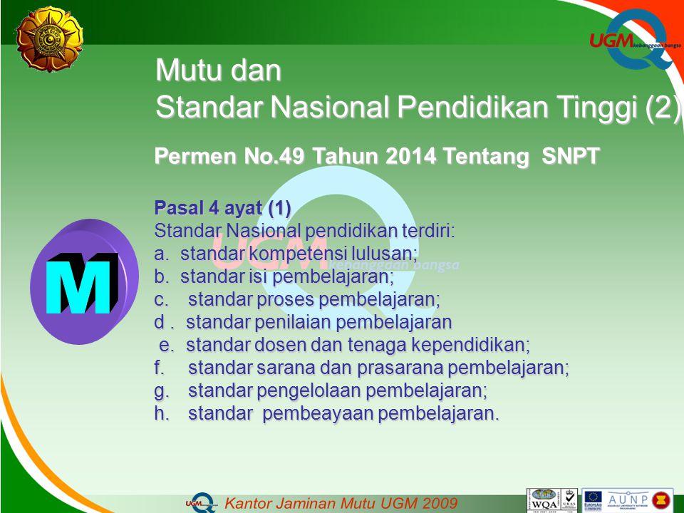 Mutu dan Standar Nasional Pendidikan Tinggi (2) Permen No.49 Tahun 2014 Tentang SNPT Pasal 4 ayat (1) Standar Nasional pendidikan terdiri: a. standar