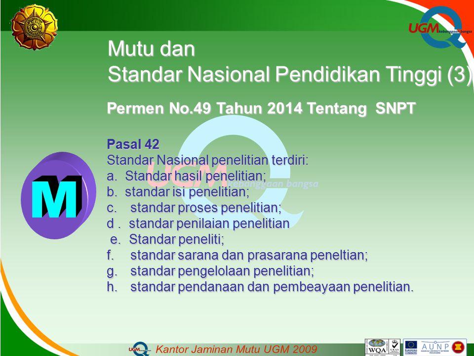Mutu dan Standar Nasional Pendidikan Tinggi (3) Permen No.49 Tahun 2014 Tentang SNPT Pasal 42 Standar Nasional penelitian terdiri: a. Standar hasil pe