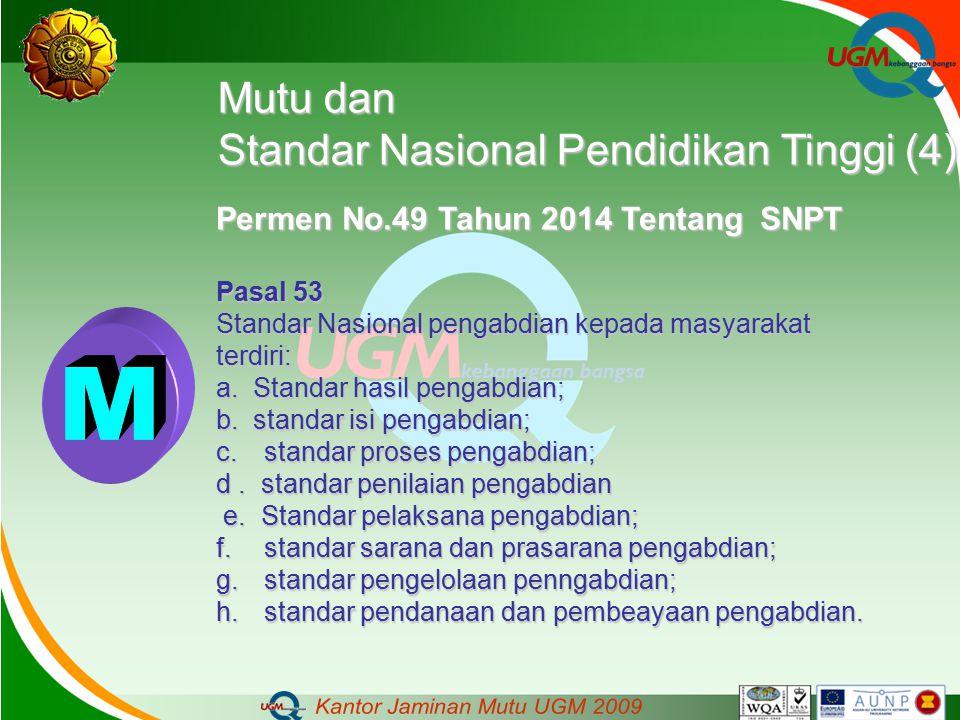 Mutu dan Standar Nasional Pendidikan Tinggi (4) Permen No.49 Tahun 2014 Tentang SNPT Pasal 53 Standar Nasional pengabdian kepada masyarakat terdiri: a