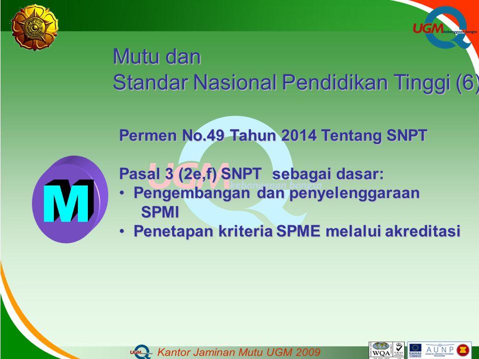 Mutu dan Standar Nasional Pendidikan Tinggi (6) Permen No.49 Tahun 2014 Tentang SNPT Pasal 3 (2e,f) SNPT sebagai dasar: Pengembangan dan penyelenggara