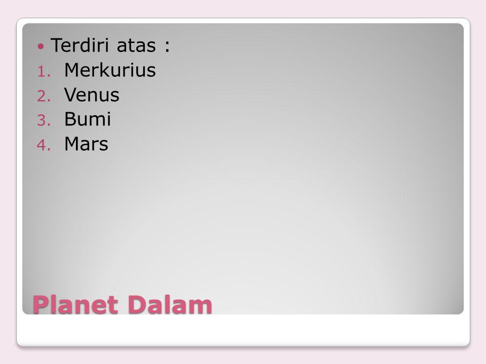 Planet Dalam Terdiri atas : 1. Merkurius 2. Venus 3. Bumi 4. Mars