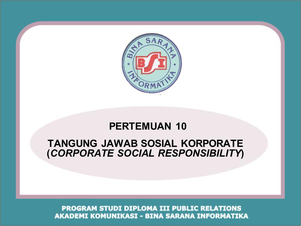 PERTEMUAN 10 TANGUNG JAWAB SOSIAL KORPORATE (CORPORATE SOCIAL RESPONSIBILITY)
