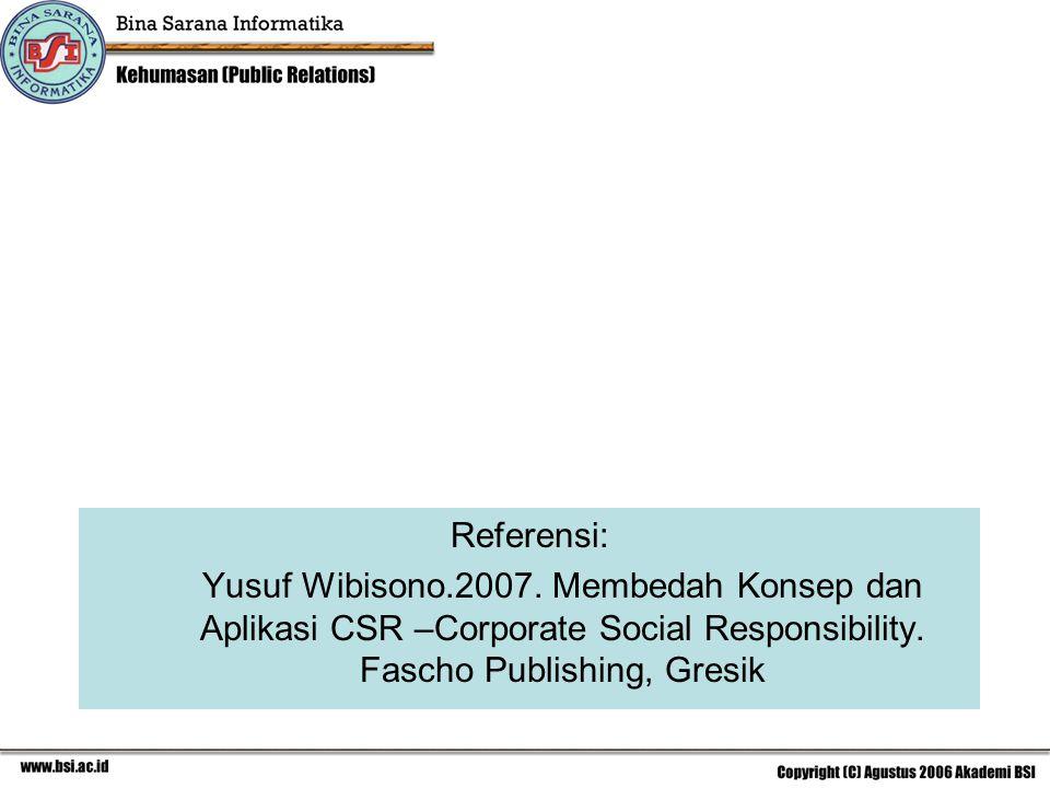 Referensi: Yusuf Wibisono.2007.Membedah Konsep dan Aplikasi CSR –Corporate Social Responsibility.