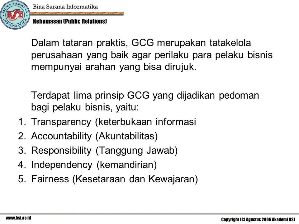 Dalam tataran praktis, GCG merupakan tatakelola perusahaan yang baik agar perilaku para pelaku bisnis mempunyai arahan yang bisa dirujuk.