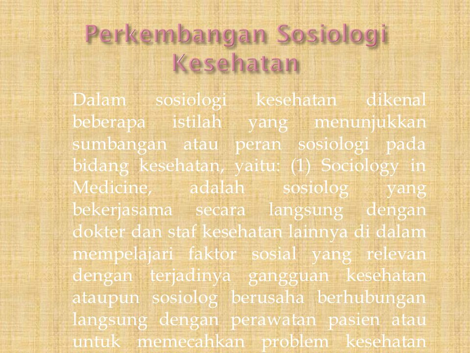 Dalam sosiologi kesehatan dikenal beberapa istilah yang menunjukkan sumbangan atau peran sosiologi pada bidang kesehatan, yaitu: (1) Sociology in Medi