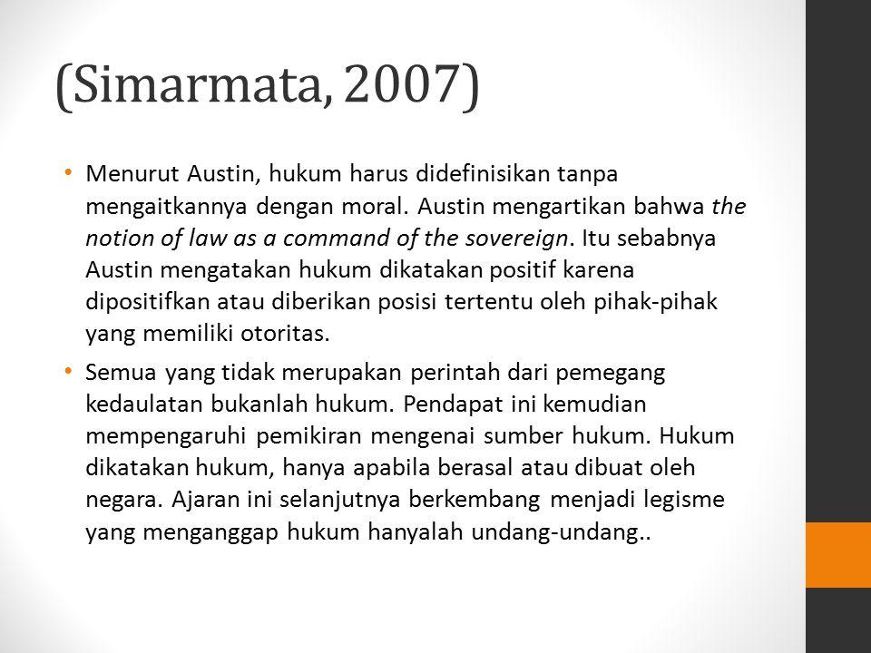 (Simarmata, 2007) Menurut Austin, hukum harus didefinisikan tanpa mengaitkannya dengan moral. Austin mengartikan bahwa the notion of law as a command