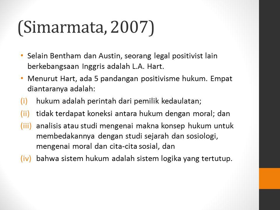(Simarmata, 2007) Selain Bentham dan Austin, seorang legal positivist lain berkebangsaan Inggris adalah L.A. Hart. Menurut Hart, ada 5 pandangan posit