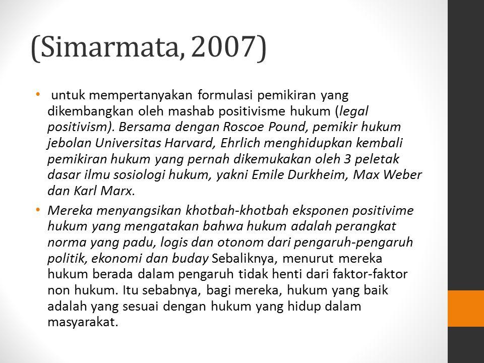 (Simarmata, 2007) untuk mempertanyakan formulasi pemikiran yang dikembangkan oleh mashab positivisme hukum (legal positivism). Bersama dengan Roscoe P