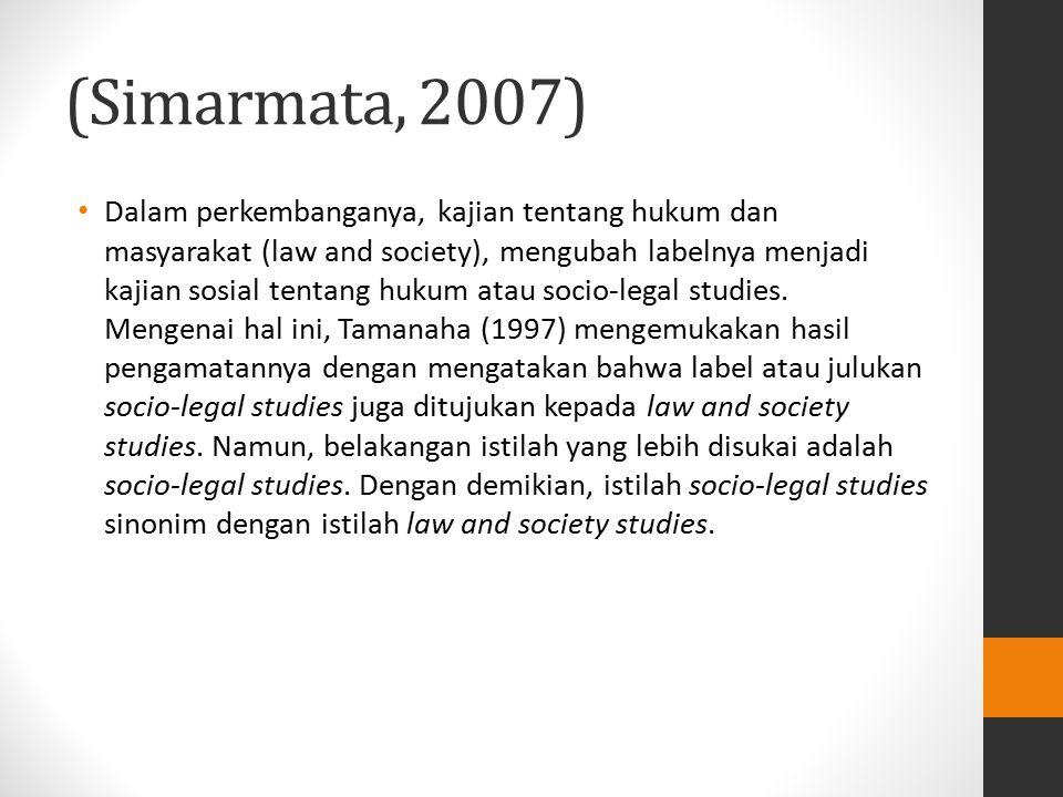 (Simarmata, 2007) Dalam perkembanganya, kajian tentang hukum dan masyarakat (law and society), mengubah labelnya menjadi kajian sosial tentang hukum a