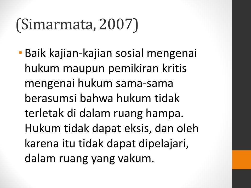 (Simarmata, 2007) Baik kajian-kajian sosial mengenai hukum maupun pemikiran kritis mengenai hukum sama-sama berasumsi bahwa hukum tidak terletak di da