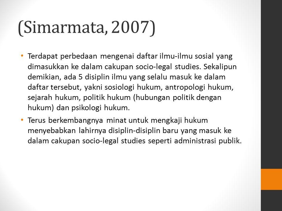 (Simarmata, 2007) Terdapat perbedaan mengenai daftar ilmu-ilmu sosial yang dimasukkan ke dalam cakupan socio-legal studies. Sekalipun demikian, ada 5