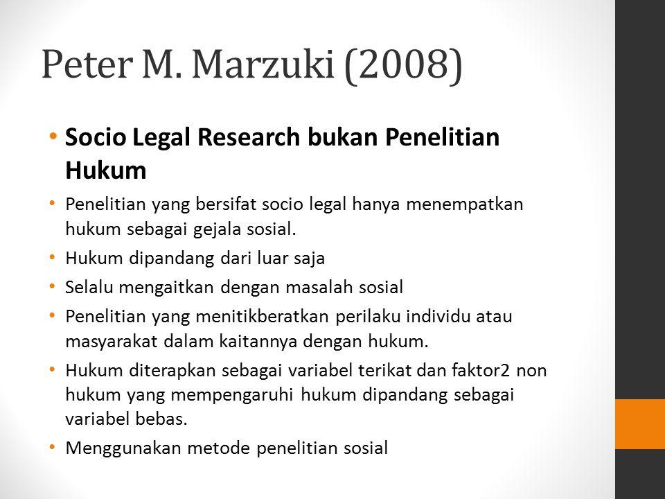Peter M. Marzuki (2008) Socio Legal Research bukan Penelitian Hukum Penelitian yang bersifat socio legal hanya menempatkan hukum sebagai gejala sosial