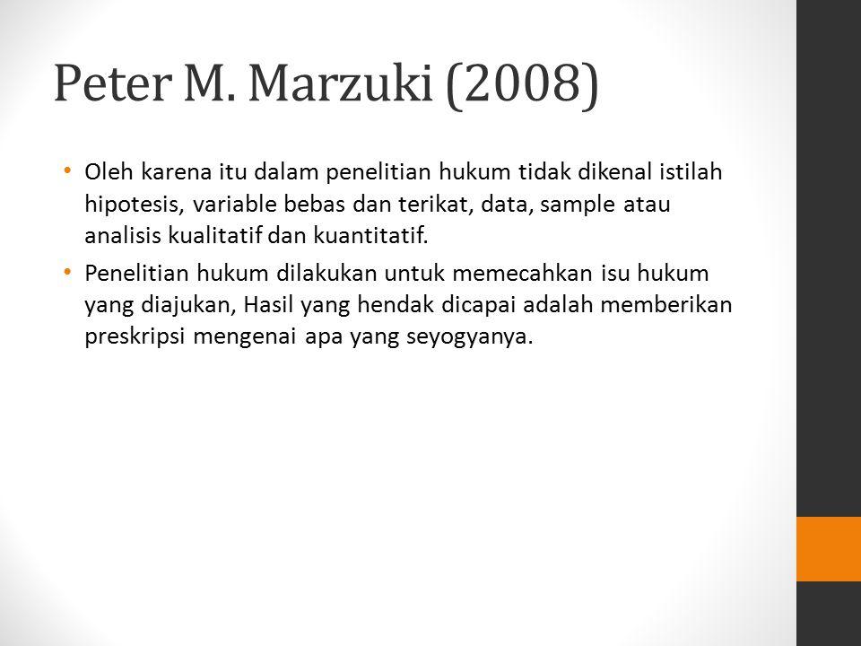 Peter M. Marzuki (2008) Oleh karena itu dalam penelitian hukum tidak dikenal istilah hipotesis, variable bebas dan terikat, data, sample atau analisis