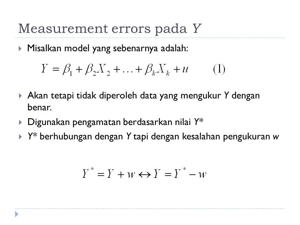 Measurement errors pada Y  Misalkan model yang sebenarnya adalah:  Akan tetapi tidak diperoleh data yang mengukur Y dengan benar.