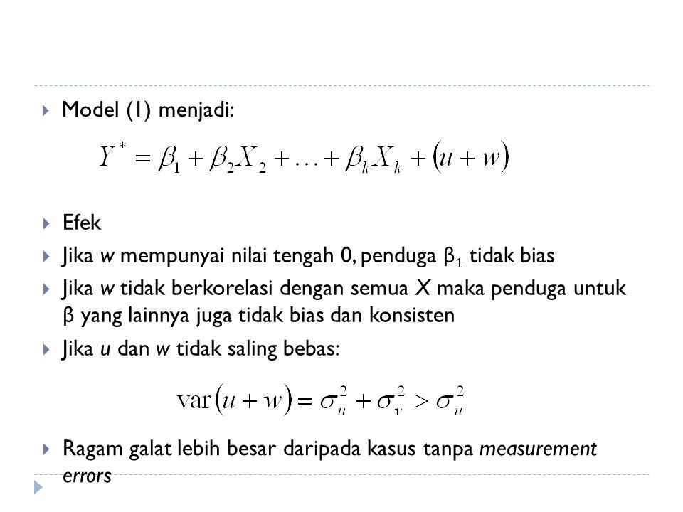  Model (1) menjadi:  Efek  Jika w mempunyai nilai tengah 0, penduga β 1 tidak bias  Jika w tidak berkorelasi dengan semua X maka penduga untuk β yang lainnya juga tidak bias dan konsisten  Jika u dan w tidak saling bebas:  Ragam galat lebih besar daripada kasus tanpa measurement errors