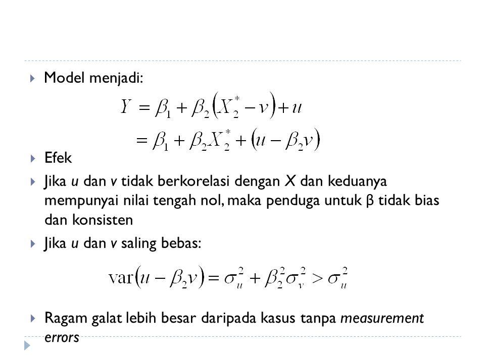  Model menjadi:  Efek  Jika u dan v tidak berkorelasi dengan X dan keduanya mempunyai nilai tengah nol, maka penduga untuk β tidak bias dan konsisten  Jika u dan v saling bebas:  Ragam galat lebih besar daripada kasus tanpa measurement errors