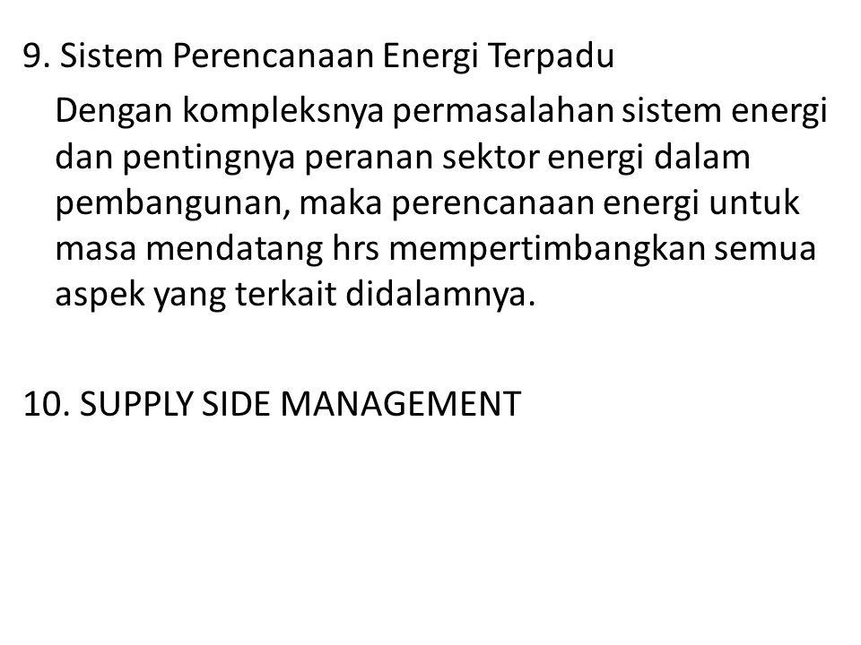 9. Sistem Perencanaan Energi Terpadu Dengan kompleksnya permasalahan sistem energi dan pentingnya peranan sektor energi dalam pembangunan, maka perenc