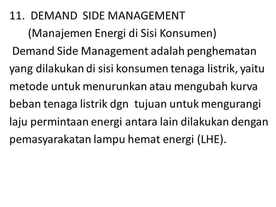 (Manajemen Energi di Sisi Konsumen) Demand Side Management adalah penghematan yang dilakukan di sisi konsumen tenaga listrik, yaitu metode untuk menur