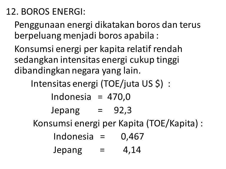 12. BOROS ENERGI: Penggunaan energi dikatakan boros dan terus berpeluang menjadi boros apabila : Konsumsi energi per kapita relatif rendah sedangkan i