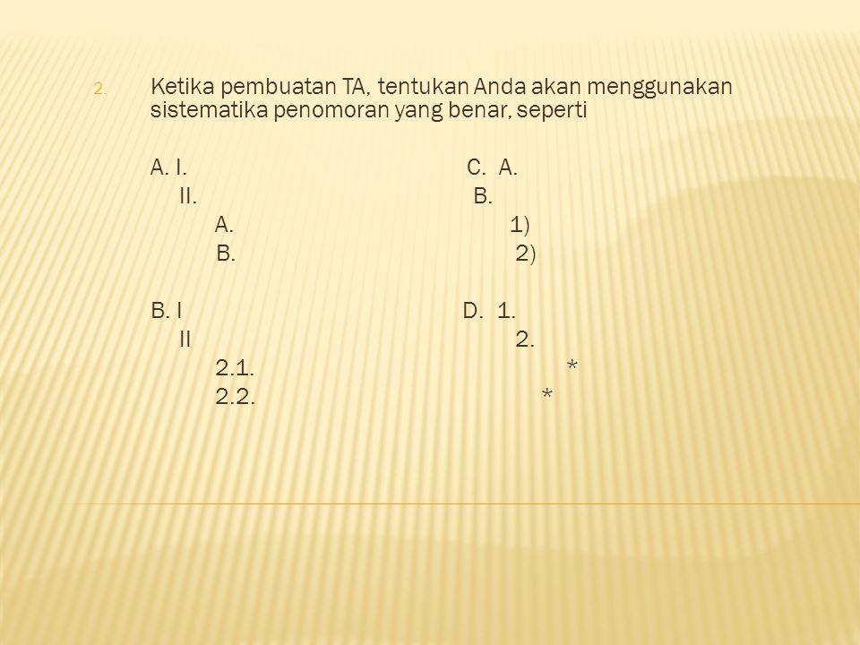 2.Ketika pembuatan TA, tentukan Anda akan menggunakan sistematika penomoran yang benar, seperti A.