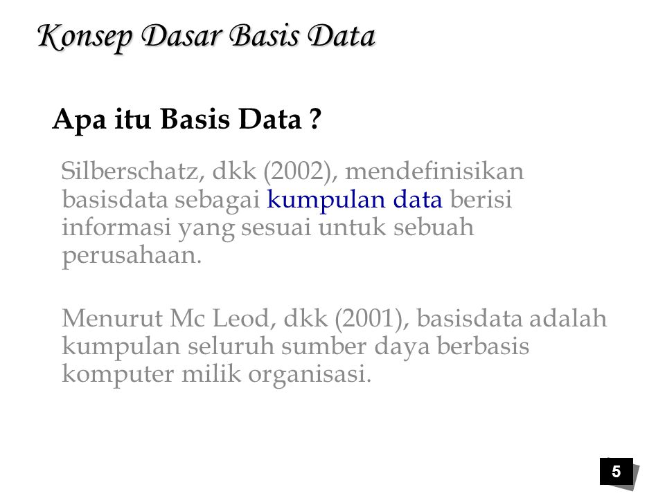 Konsep Dasar Basis Data Ramakrishnan dan Gehrke (2003), menyatakan basisdata sebagai kumpulan data, umumnya mendiskripsikan aktivitas satu organisasi atau lebih yang berhubungan.