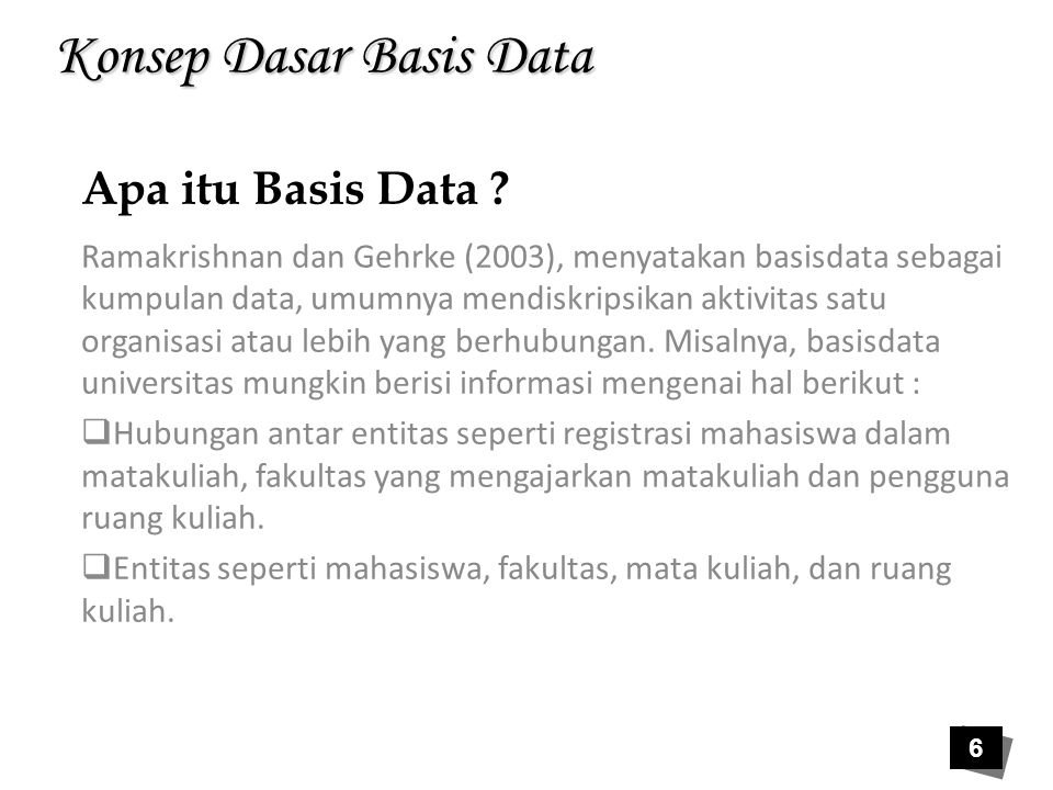 Berbagai Definisi Basis Data Definisi Basis Data Stephens dan Plew ;2000 -Menyimpan Informasi dan data Silberschatz, dkk (2002), -Kumpulan data berupa Informasi Mc Leod, dkk (2001), - kumpulan seluruh sumber daya berbasis komputer Ramakrishnan dan Gehrke (2003) -Kumpulan data yg mendiskripsikan aktivitas 7